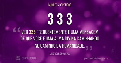 Significado dos Números Repetidos 333, por Mind Your Body Soul